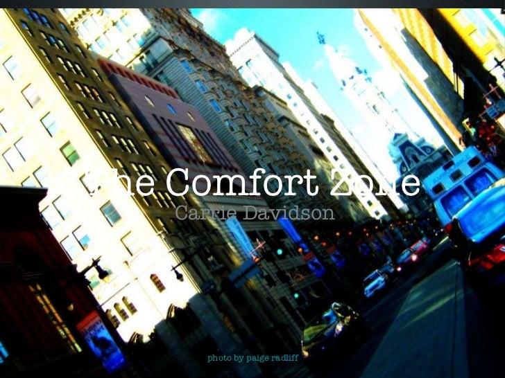 The Comfort Zone <ul><li>Carrie Davidson </li></ul>photo by paige radliff