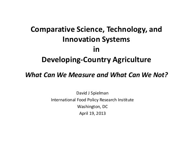 Comparative Science, Technology, andInnovation SystemsinDeveloping-Country AgricultureWhat Can We Measure and What Can We ...