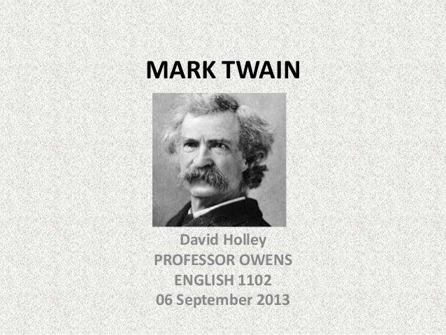 MARK TWAIN David Holley PROFESSOR OWENS ENGLISH 1102 06 September 2013