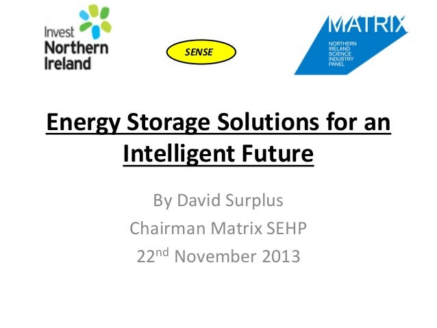 SENSE  Energy Storage Solutions for an Intelligent Future By David Surplus Chairman Matrix SEHP 22nd November 2013