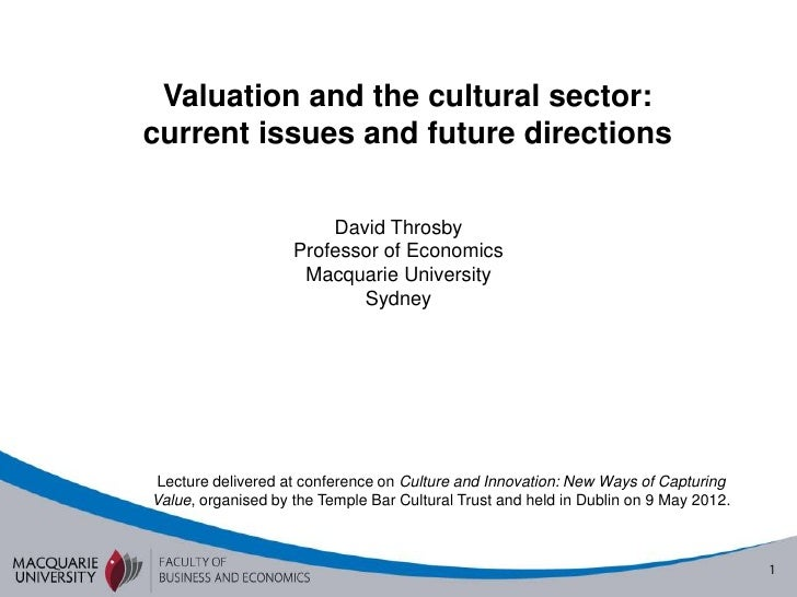 Valuation and the cultural sector:current issues and future directions                        David Throsby               ...