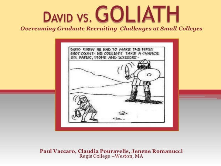 DAVID VS.         GOLIATHOvercoming Graduate Recruiting Challenges at Small Colleges      Paul Vaccaro, Claudia Pouravelis...