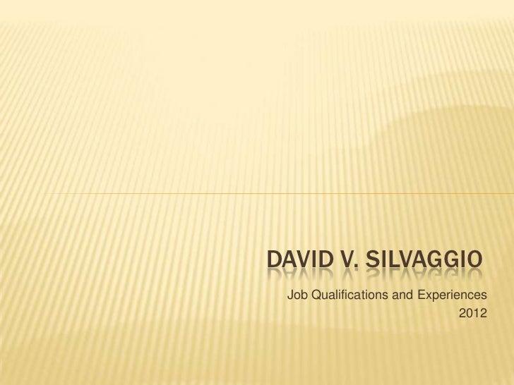 DAVID V. SILVAGGIO Job Qualifications and Experiences                               2012