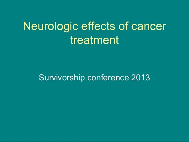 Neurologic effects of cancer        treatment   Survivorship conference 2013