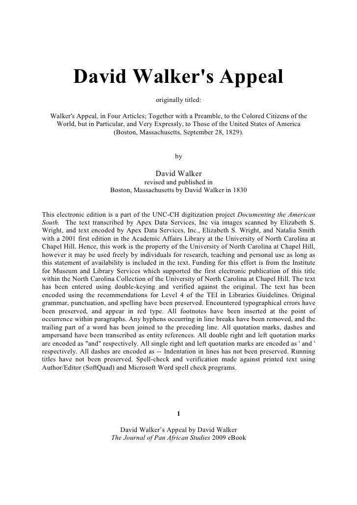 david walkers appeal David walker's appeal is an uncompromising african-centered discourse that attacks white injustice and advocates black self-reliance its publication in 1830 intensified the debate and struggle against slavery.