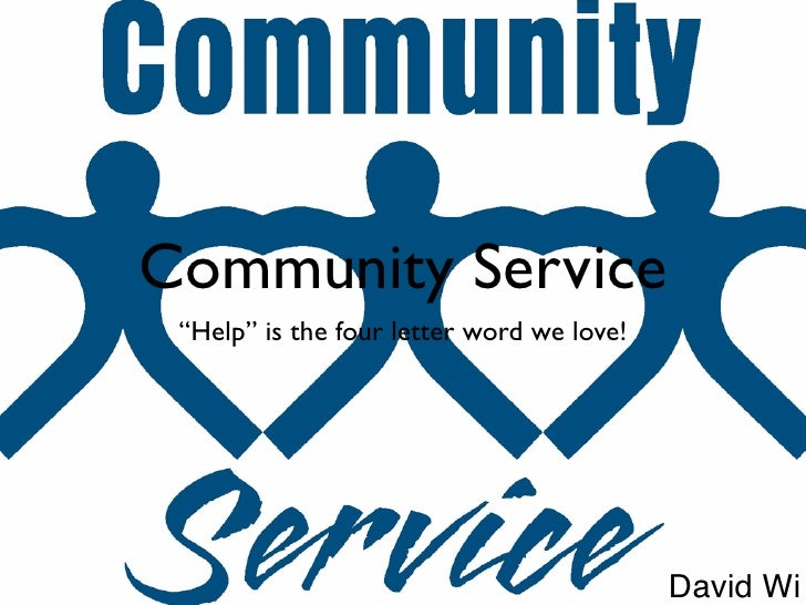 """Community Service                                           """"Help"""" is the four letter word we love!     Community Service ..."""