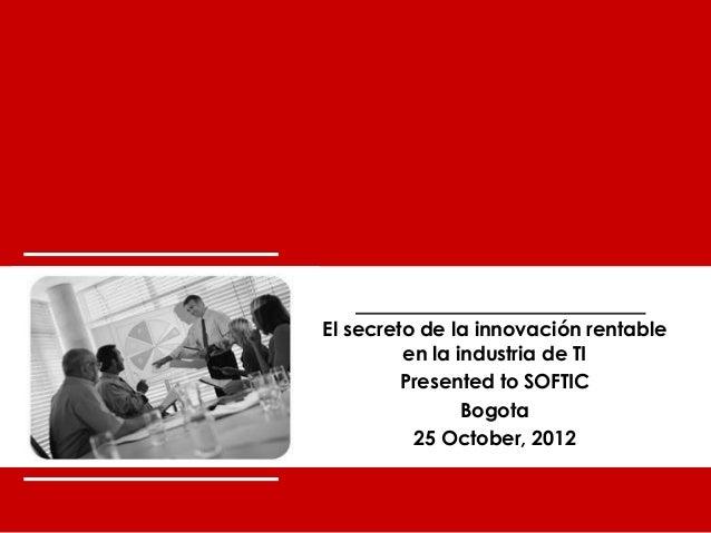 the innovation workgroup       El secreto de la innovación rentable                en la industria de TI                Pr...