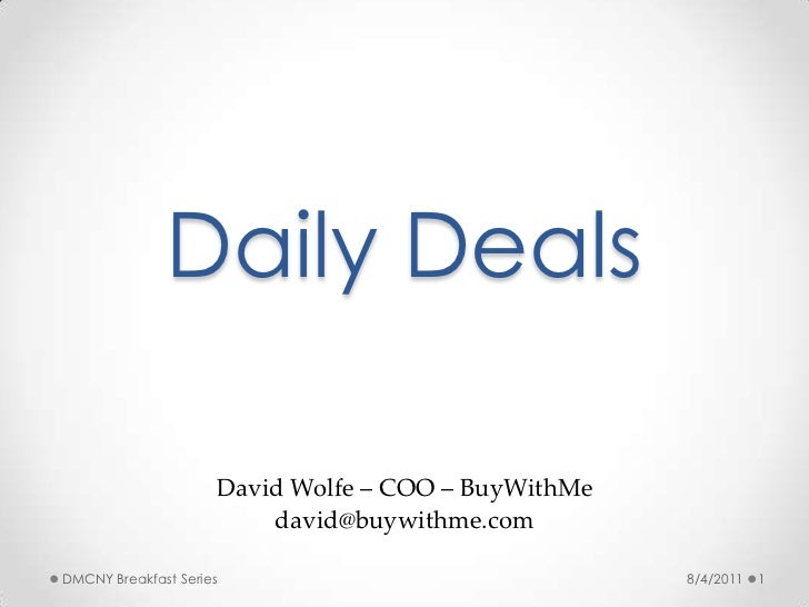 Daily Deals<br />David Wolfe – COO – BuyWithMe<br />david@buywithme.com <br />6/13/2011<br />1<br />DMCNY Breakfast Series...