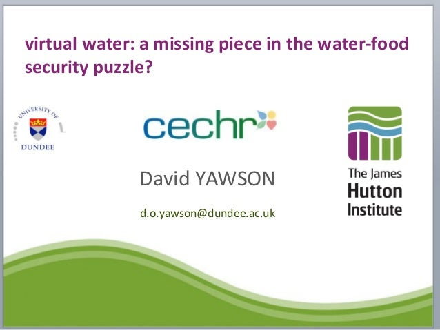 virtual water: a missing piece in the water-foodsecurity puzzle?David YAWSONd.o.yawson@dundee.ac.uk