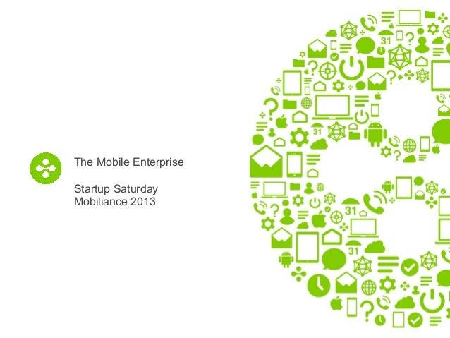 The Mobile Enterprise Startup Saturday Mobiliance 2013