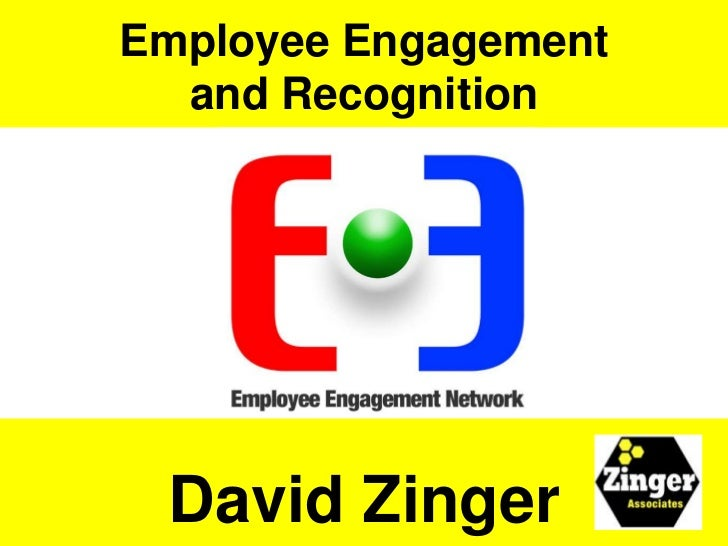 Employee Engagement  and Recognition David Zinger