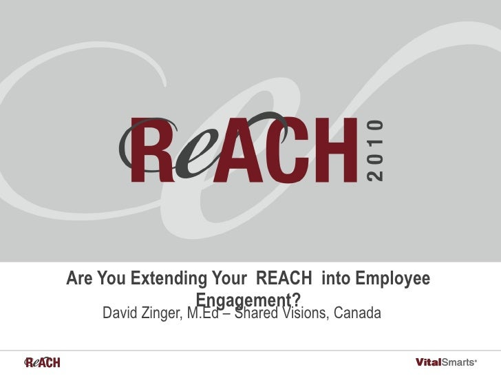 Are You Extending Your REACH into Employee Engagement? David Zinger, M.Ed – Shared Visions, Canada