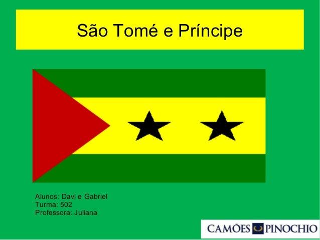 São Tomé e Príncipe Alunos: Davi e Gabriel Turma: 502 Professora: Juliana