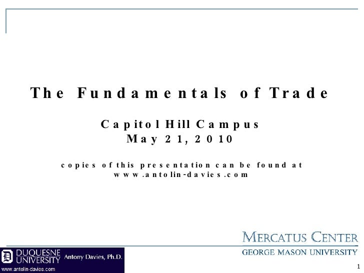 The Fundamentals of Trade Capitol Hill Campus May 21, 2010 copies of this presentation can be found at www.antolin-davies....