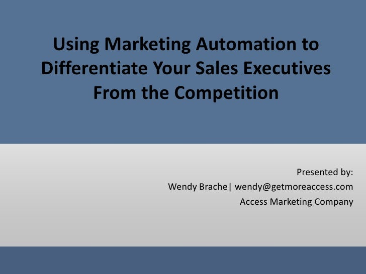 Using Marketing Automation to Differentiate Your Sales Executives From the Competition<br />Presented by:<br />Wendy Brach...