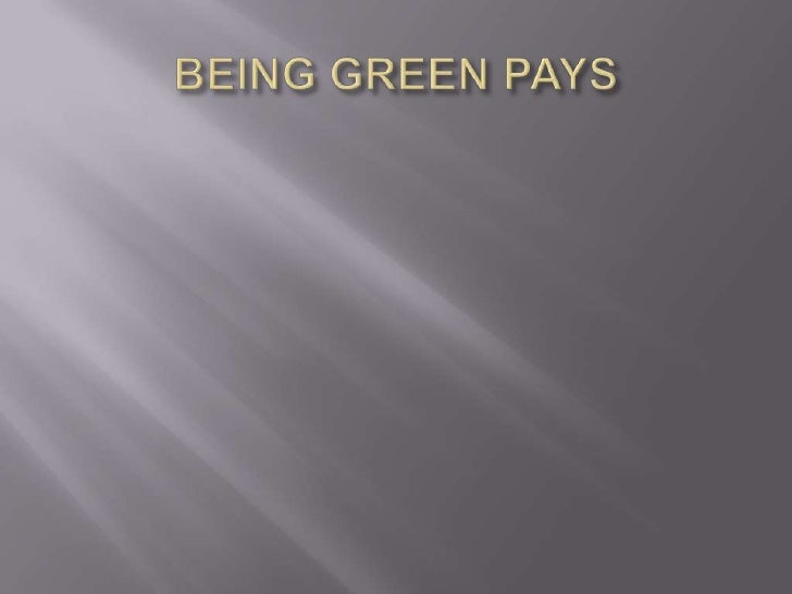 BEING GREEN PAYS<br />