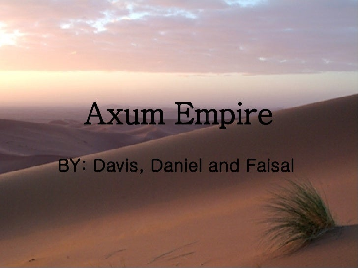 Axum Empire BY: Davis, Daniel and Faisal