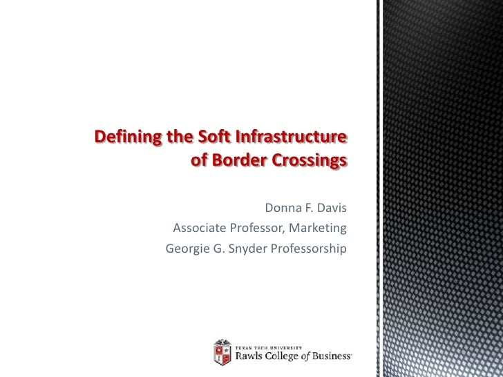 Defining the Soft Infrastructure            of Border Crossings                          Donna F. Davis          Associate...