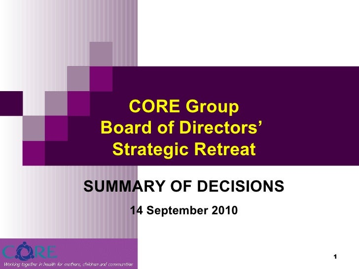 September 13, 2010 CORE Group Board of Directors'  Strategic Retreat SUMMARY OF DECISIONS 14 September 2010