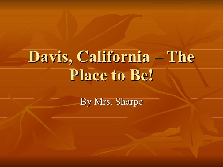 Davis, California – The Place to Be! By Mrs. Sharpe