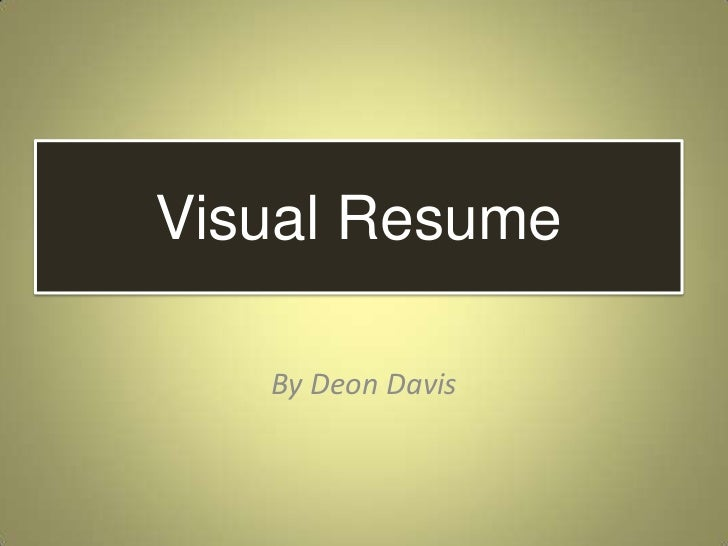 Visual Resume   By Deon Davis