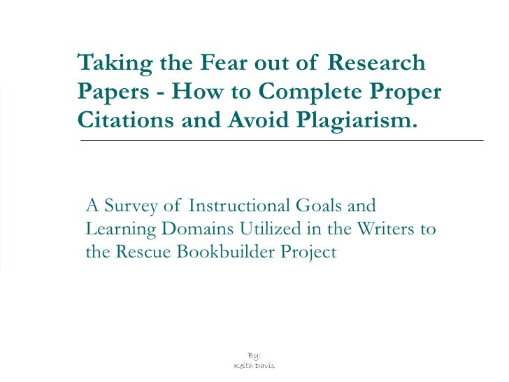 Taking the Fear out of Research Papers - How to Complete Proper Citations and Avoid Plagiarism. A Survey of Instructional ...