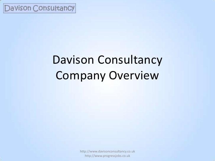 Davison ConsultancyCompany Overview<br />http://www.davisonconsultancy.co.uk     http://www.progressjobs.co.uk<br />