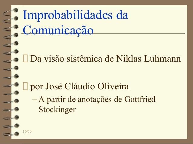 10/00 Improbabilidades da Comunicação Da visão sistêmica de Niklas Luhmann por José Cláudio Oliveira – A partir de anotaçõ...