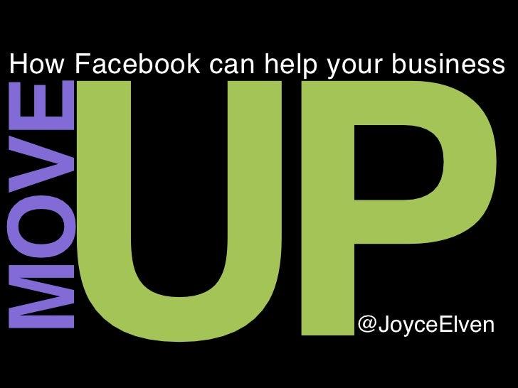 How Facebook can help your business  UPMOVE                        @JoyceElven