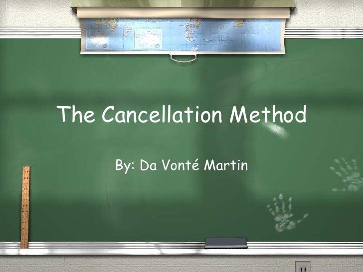 The Cancellation Method By: Da Vont é Martin