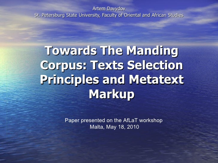 Towards The Manding Corpus: Texts Selection Principles and Metatext Markup Artem Davydov St. Petersburg State University, ...