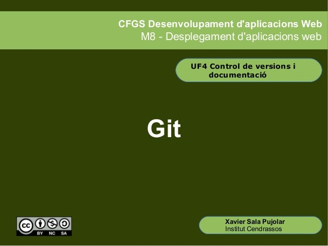 CFGS Desenvolupament d'aplicacions Web  M8 - Desplegament d'aplicacions web UF4 Control de versions i documentació  Git  X...
