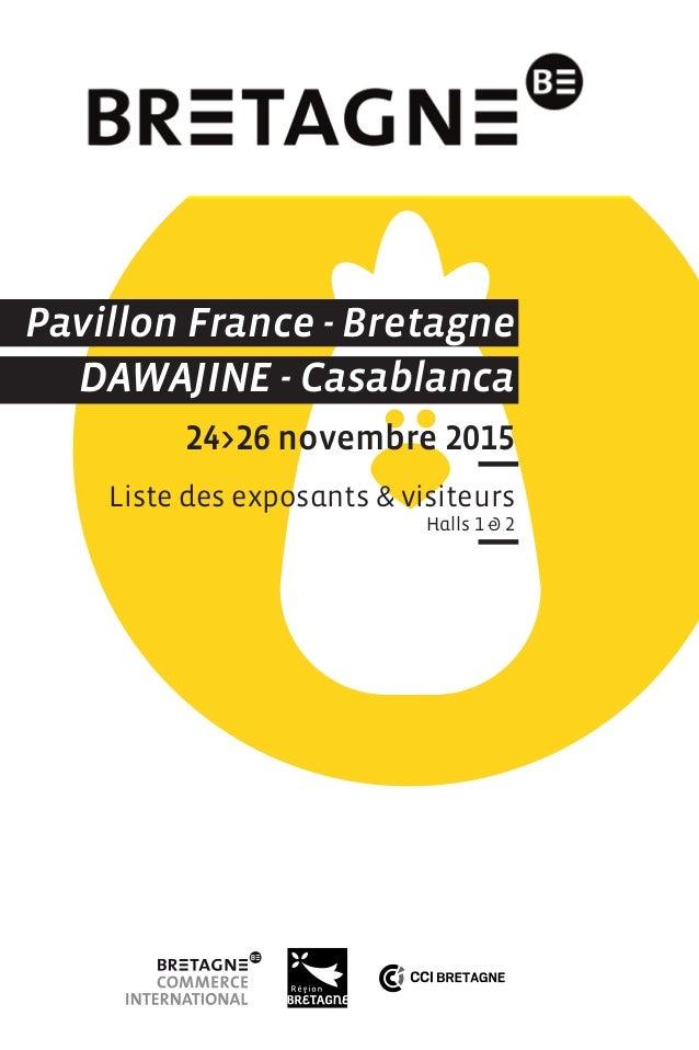 Pavillon France - Bretagne DAWAJINE - Casablanca 24>26 novembre 2015 Liste des exposants & visiteurs Halls 1 & 2