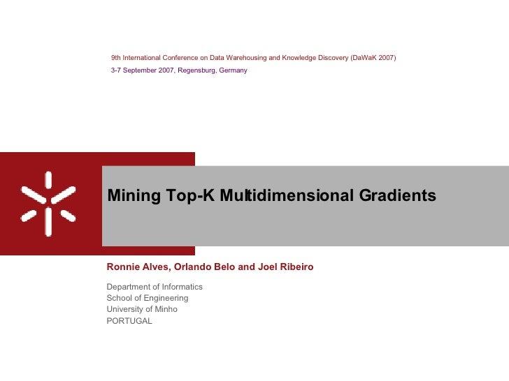 Mining Top-K Multidimensional Gradients Department of Informatics School of Engineering University of Minho PORTUGAL Ronni...