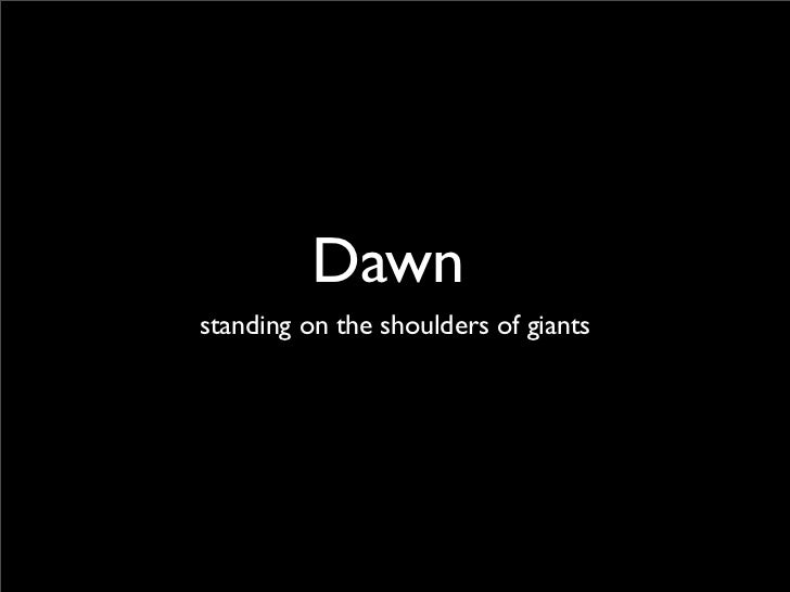 Dawn standing on the shoulders of giants