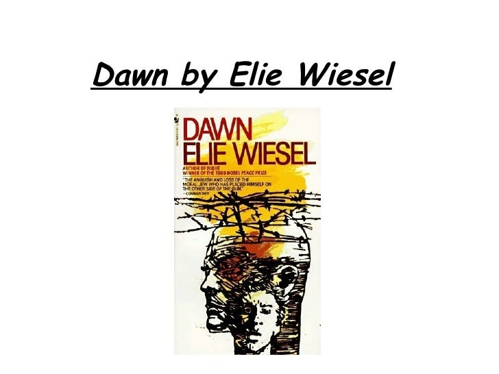 an analysis of dawn by elie wiesel Free elie wiesel dawn papers, essays, and research papers.