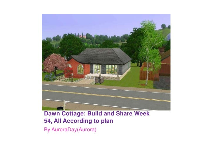 Dawn Cottage: Build and Share Week 54, All According to plan<br />By AuroraDay(Aurora) <br />