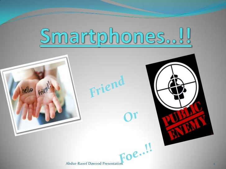 Smartphones..!!<br />Friend<br />Or<br />Foe..!!<br />Abdur-Raoof Dawood Presentation<br />1<br />