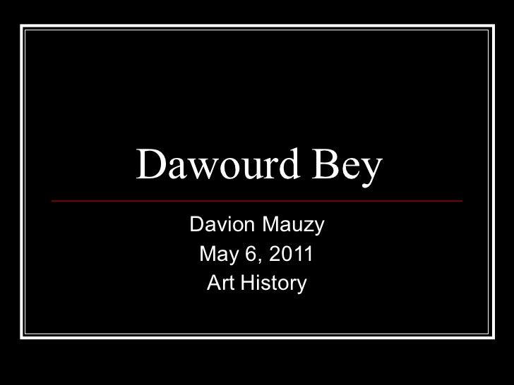 Dawourd Bey Davion Mauzy May 6, 2011 Art History