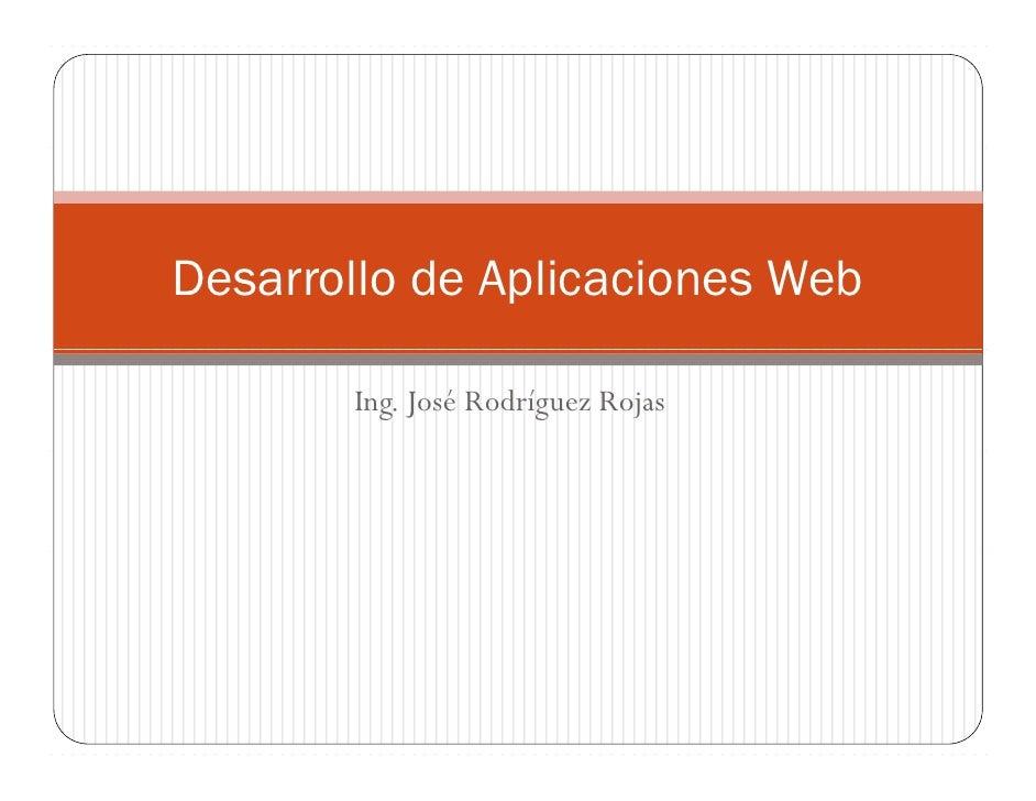 Desarrollo de Aplicaciones Web         Ing. José Rodríguez Rojas