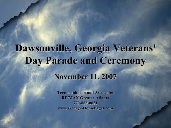 Dawsonville, Georgia Veterans' Day Parade and Ceremony November 11, 2007 Teresa Johnson and Associates RE/MAX Greater Atla...