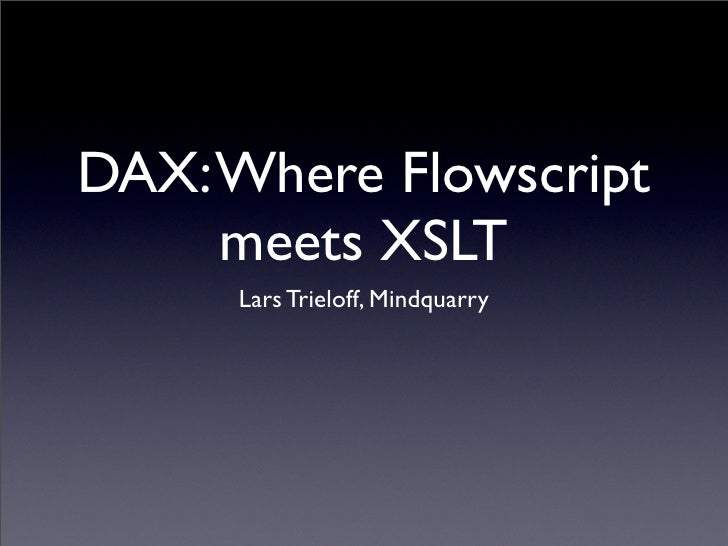 DAX: Where Flowscript      meets XSLT      Lars Trieloff, Mindquarry