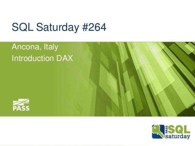 SQL Saturday #264 Ancona, Italy Introduction DAX