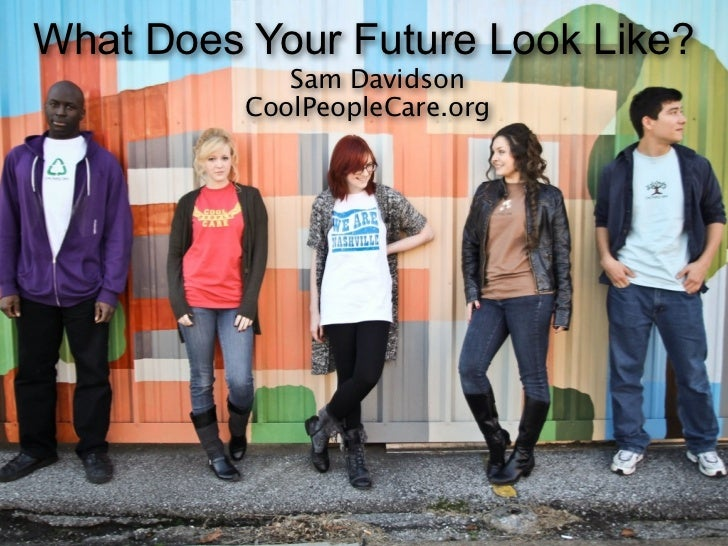 What Does Your Future Look Like?             Sam Davidson          CoolPeopleCare.org