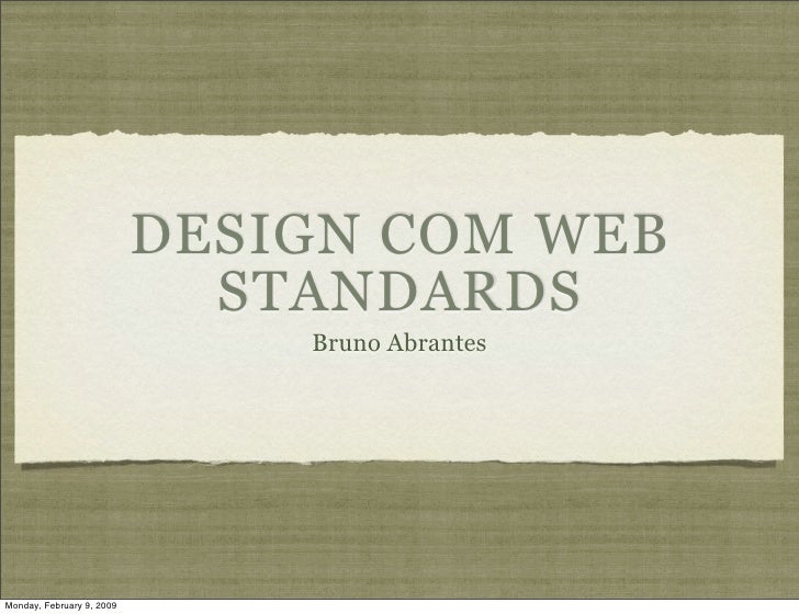 DESIGN COM WEB                              STANDARDS                                Bruno Abrantes     Monday, February 9...