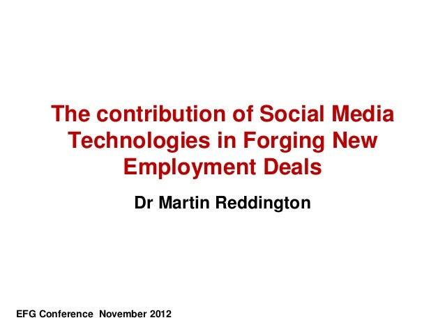 The contribution of Social Media Technologies in Forging New Employment Deals Dr Martin Reddington EFG Conference November...