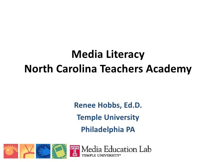 Media Literacy North Carolina Teachers Academy           Renee Hobbs, Ed.D.           Temple University            Philade...