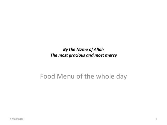 By the Name of Allah                The most gracious and most mercy             Food Menu of the whole day12/20/2012     ...
