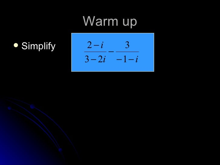 Warm up <ul><li>Simplify  </li></ul>