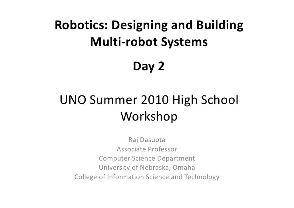 Robotics: Designing and Building      Multi-robot Systems                      Day 2  UNO Summer 2010 High School        W...